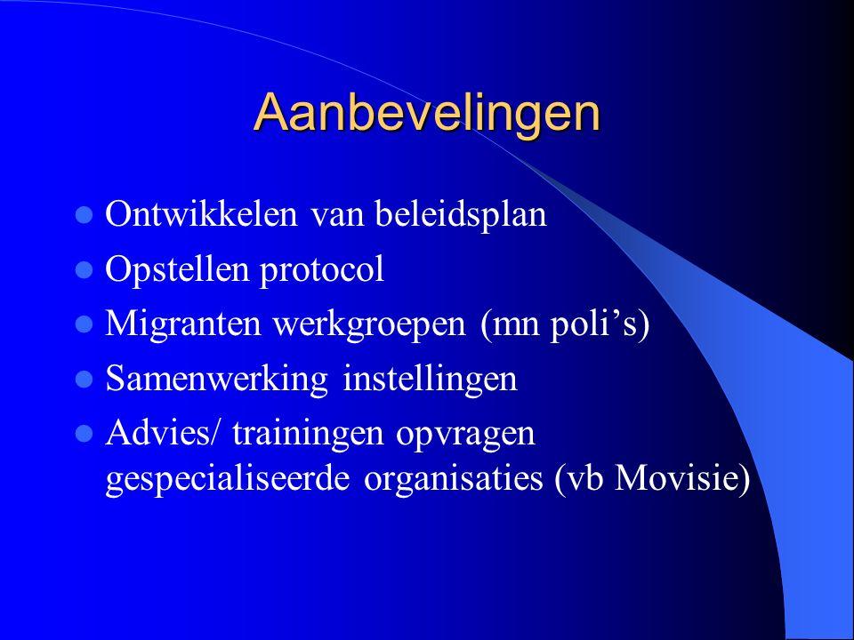 Aanbevelingen Ontwikkelen van beleidsplan Opstellen protocol Migranten werkgroepen (mn poli's) Samenwerking instellingen Advies/ trainingen opvragen gespecialiseerde organisaties (vb Movisie)