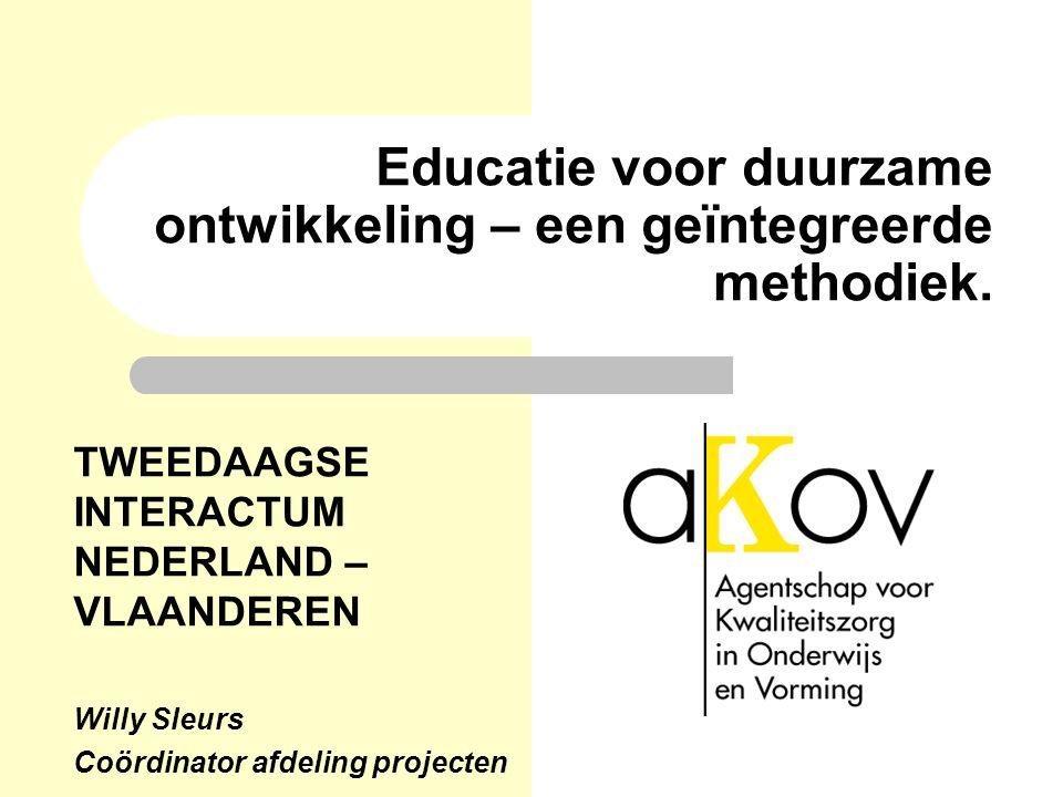 Educatie voor duurzame ontwikkeling – een geïntegreerde methodiek. TWEEDAAGSE INTERACTUM NEDERLAND – VLAANDEREN Willy Sleurs Coördinator afdeling proj