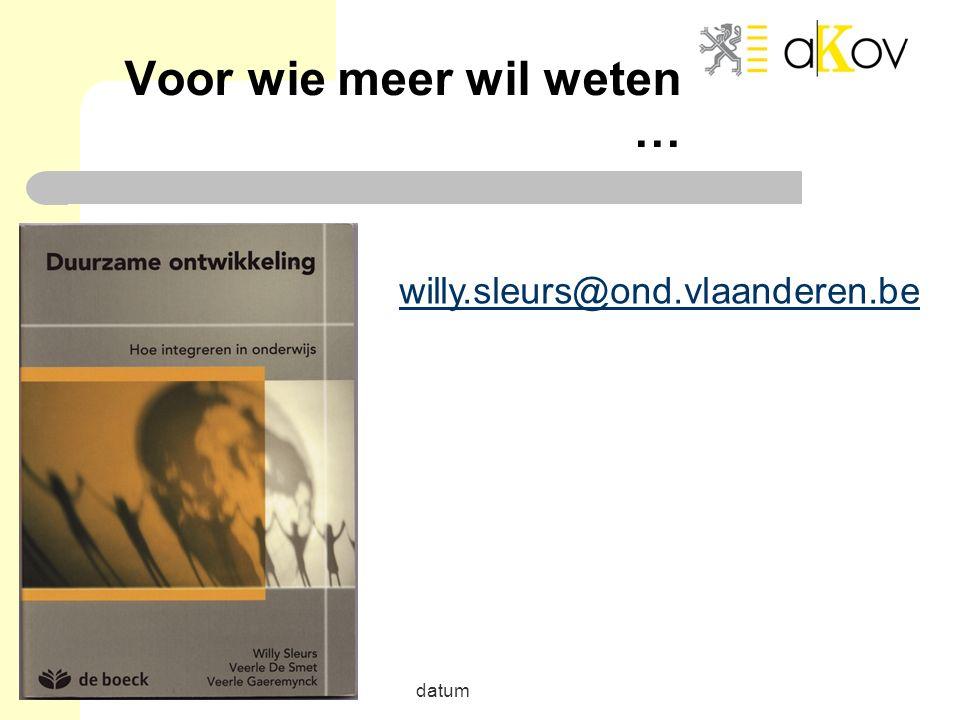 Voor wie meer wil weten … datum willy.sleurs@ond.vlaanderen.be