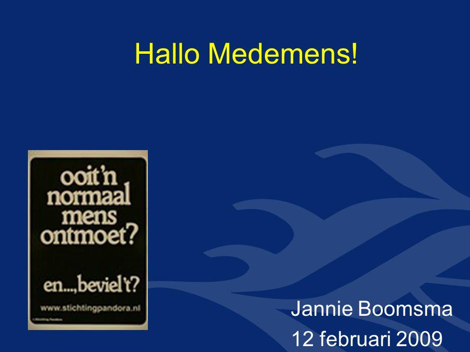 Hallo Medemens! Jannie Boomsma 12 februari 2009