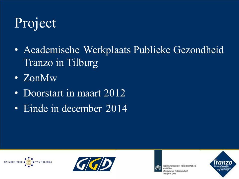 Project Academische Werkplaats Publieke Gezondheid Tranzo in Tilburg ZonMw Doorstart in maart 2012 Einde in december 2014