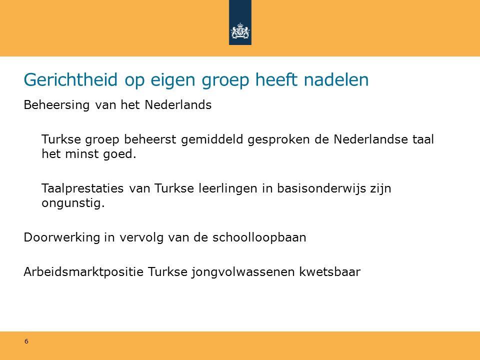 Gerichtheid op eigen groep heeft nadelen Beheersing van het Nederlands Turkse groep beheerst gemiddeld gesproken de Nederlandse taal het minst goed.