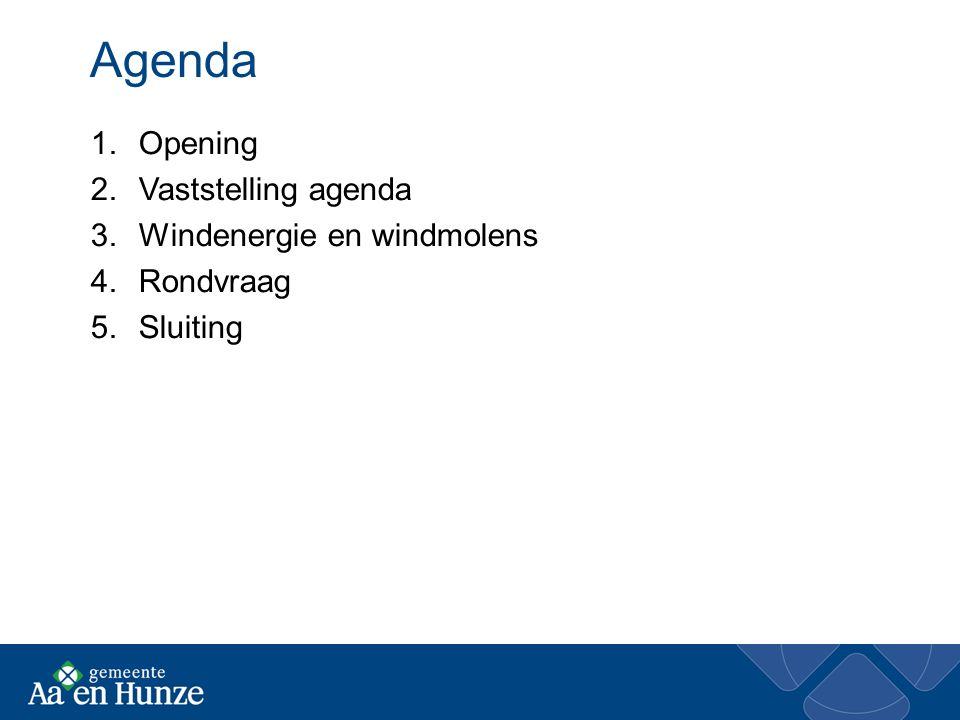 Agenda 1.Opening 2.Vaststelling agenda 3.Windenergie en windmolens 4.Rondvraag 5.Sluiting