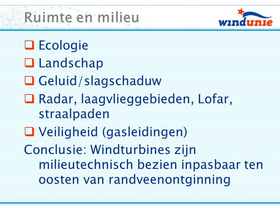Ruimte en milieu  Ecologie  Landschap  Geluid/slagschaduw  Radar, laagvlieggebieden, Lofar, straalpaden  Veiligheid (gasleidingen) Conclusie: Windturbines zijn milieutechnisch bezien inpasbaar ten oosten van randveenontginning