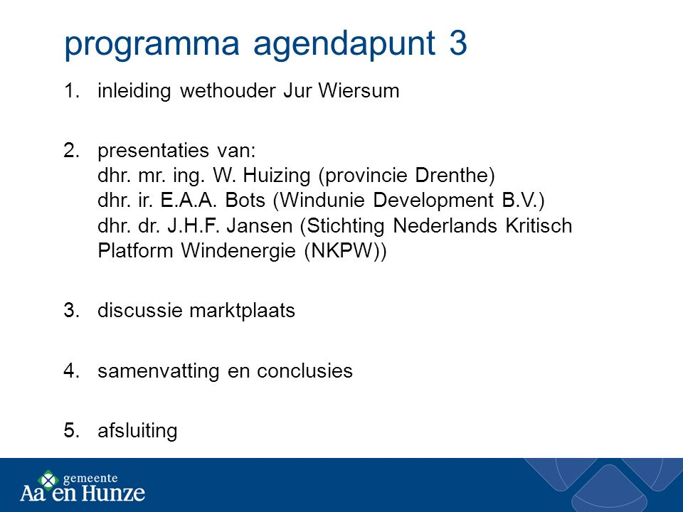 programma agendapunt 3 1.inleiding wethouder Jur Wiersum 2.presentaties van: dhr. mr. ing. W. Huizing (provincie Drenthe) dhr. ir. E.A.A. Bots (Windun