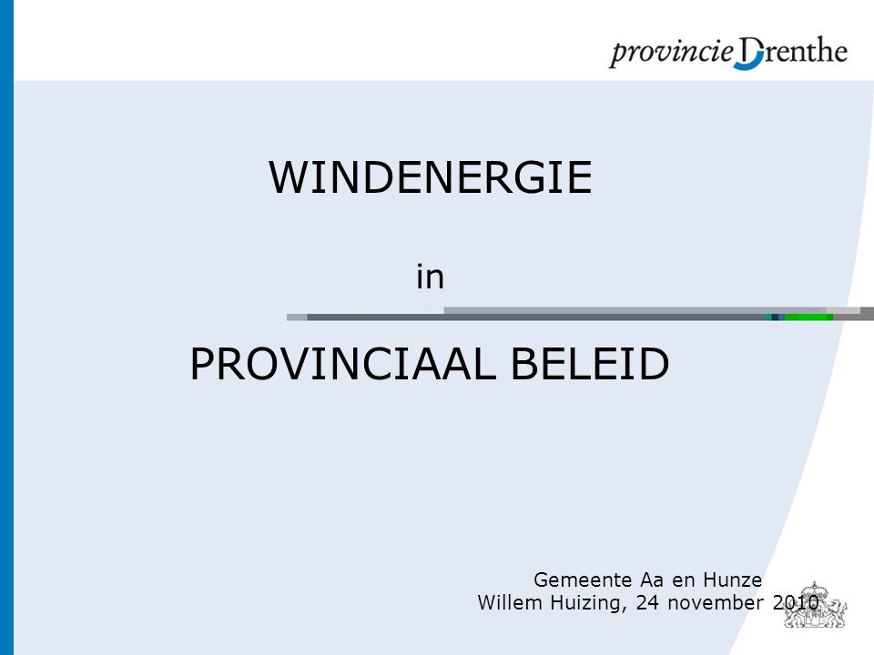 WINDENERGIE in PROVINCIAAL BELEID Gemeente Aa en Hunze Willem Huizing, 24 november 2010