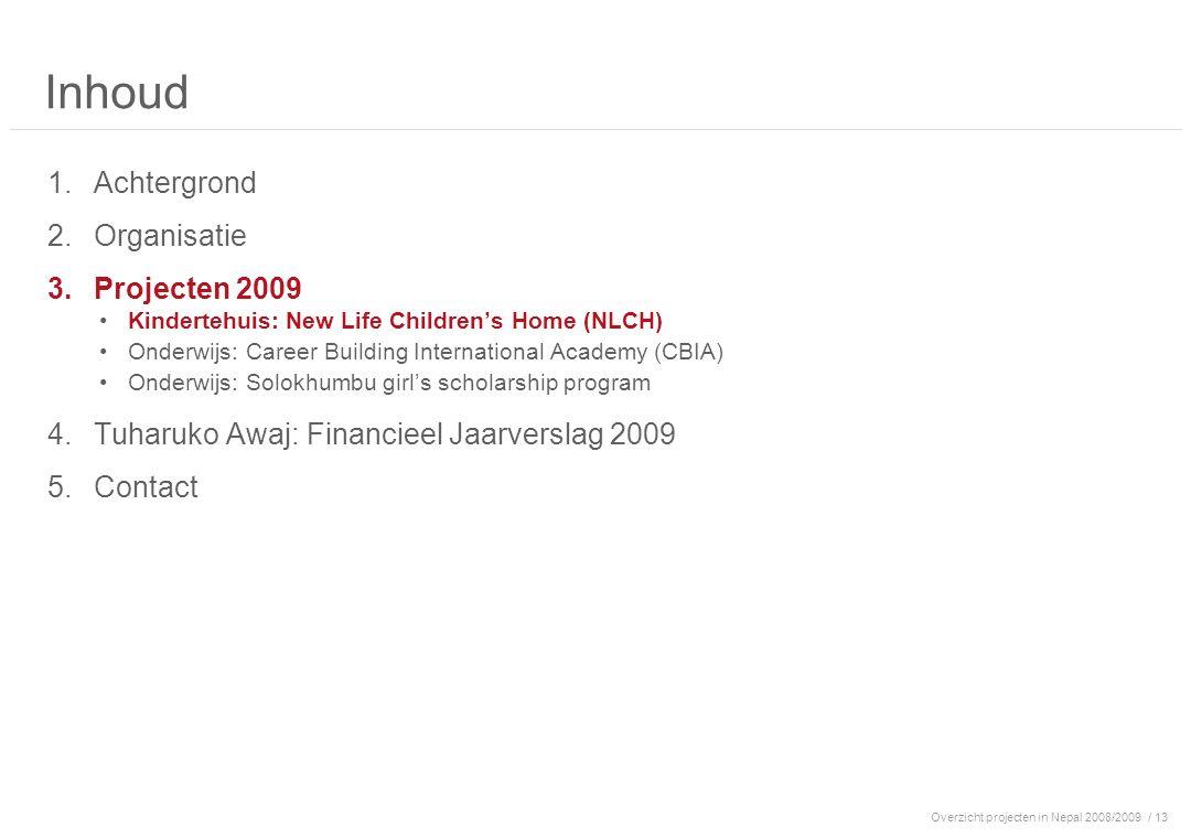 Overzicht projecten in Nepal 2008/2009/ 13 Inhoud 1.Achtergrond 2.Organisatie 3.Projecten 2009 Kindertehuis: New Life Children's Home (NLCH) Onderwijs