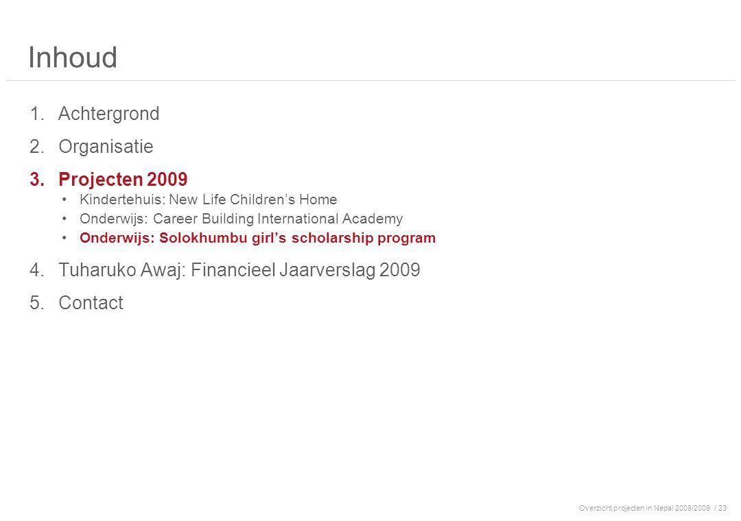 Overzicht projecten in Nepal 2008/2009/ 23 Inhoud 1.Achtergrond 2.Organisatie 3.Projecten 2009 Kindertehuis: New Life Children's Home Onderwijs: Caree
