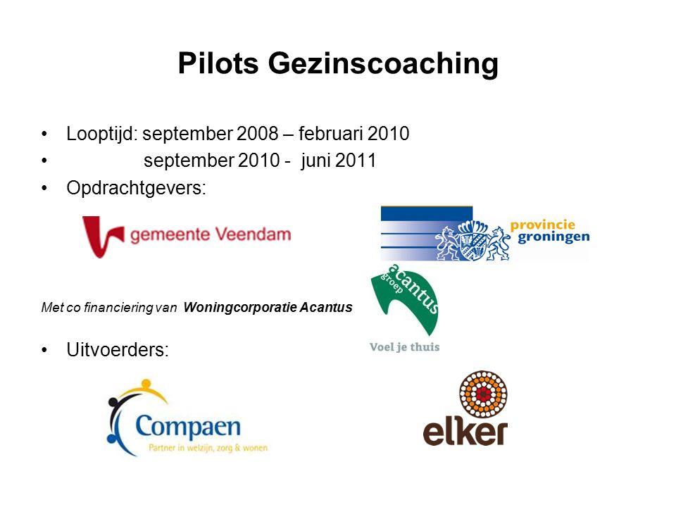 Pilots Gezinscoaching Looptijd: september 2008 – februari 2010 september 2010 - juni 2011 Opdrachtgevers: Met co financiering van Woningcorporatie Acantus Uitvoerders: