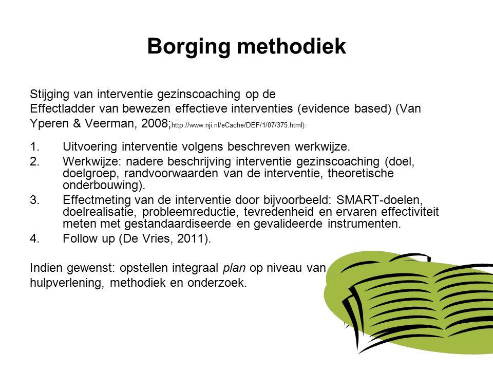 Borging methodiek Stijging van interventie gezinscoaching op de Effectladder van bewezen effectieve interventies (evidence based) (Van Yperen & Veerman, 2008; http://www.nji.nl/eCache/DEF/1/07/375.html): 1.Uitvoering interventie volgens beschreven werkwijze.