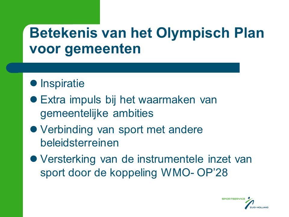 Betekenis van het Olympisch Plan voor gemeenten Inspiratie Extra impuls bij het waarmaken van gemeentelijke ambities Verbinding van sport met andere beleidsterreinen Versterking van de instrumentele inzet van sport door de koppeling WMO- OP'28