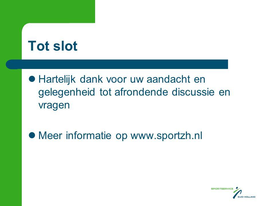 Tot slot Hartelijk dank voor uw aandacht en gelegenheid tot afrondende discussie en vragen Meer informatie op www.sportzh.nl