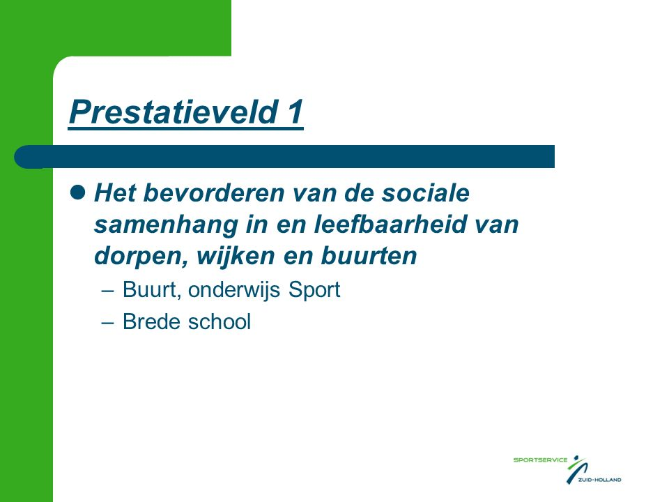 Prestatieveld 1 Het bevorderen van de sociale samenhang in en leefbaarheid van dorpen, wijken en buurten –Buurt, onderwijs Sport –Brede school