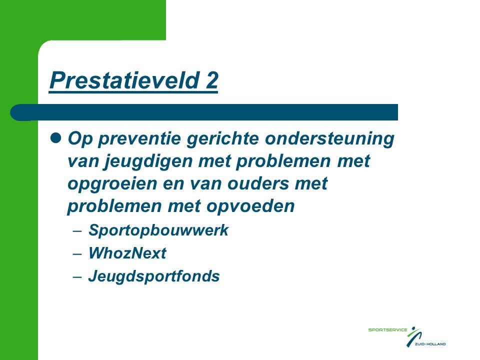 Prestatieveld 2 Op preventie gerichte ondersteuning van jeugdigen met problemen met opgroeien en van ouders met problemen met opvoeden –Sportopbouwwerk –WhozNext –Jeugdsportfonds