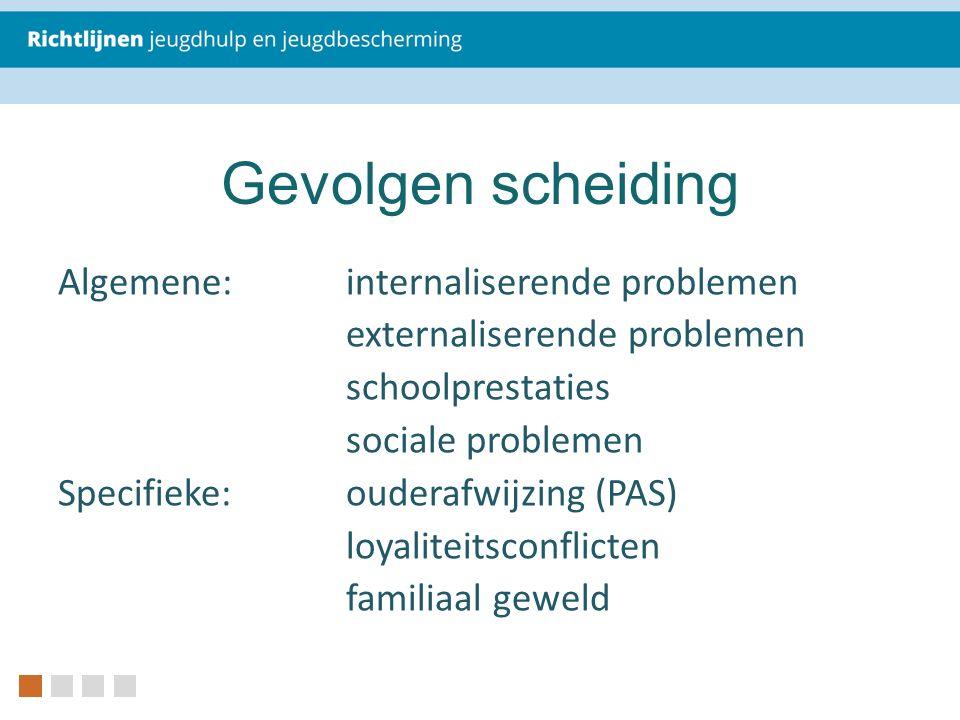 Gevolgen scheiding Algemene:internaliserende problemen externaliserende problemen schoolprestaties sociale problemen Specifieke:ouderafwijzing (PAS) l