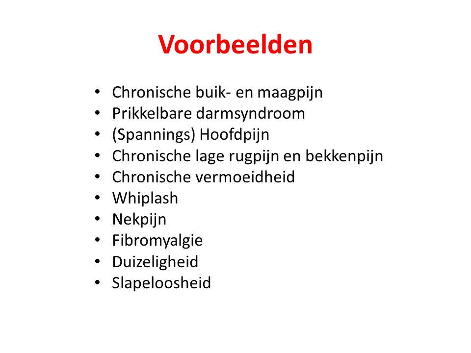 Voorbeelden Chronische buik- en maagpijn Prikkelbare darmsyndroom (Spannings) Hoofdpijn Chronische lage rugpijn en bekkenpijn Chronische vermoeidheid Whiplash Nekpijn Fibromyalgie Duizeligheid Slapeloosheid