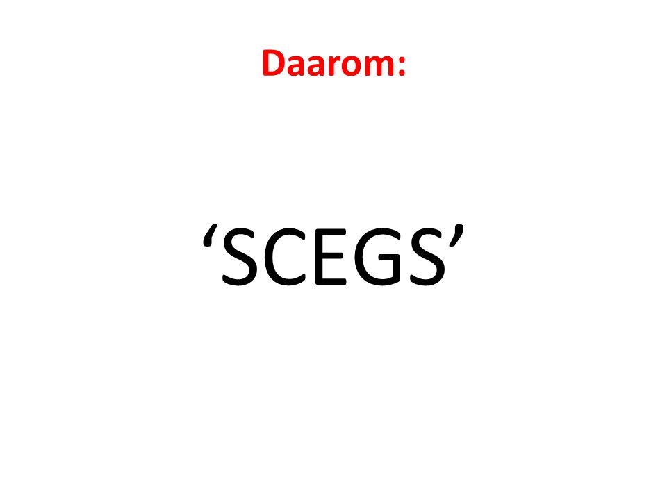Daarom: 'SCEGS'