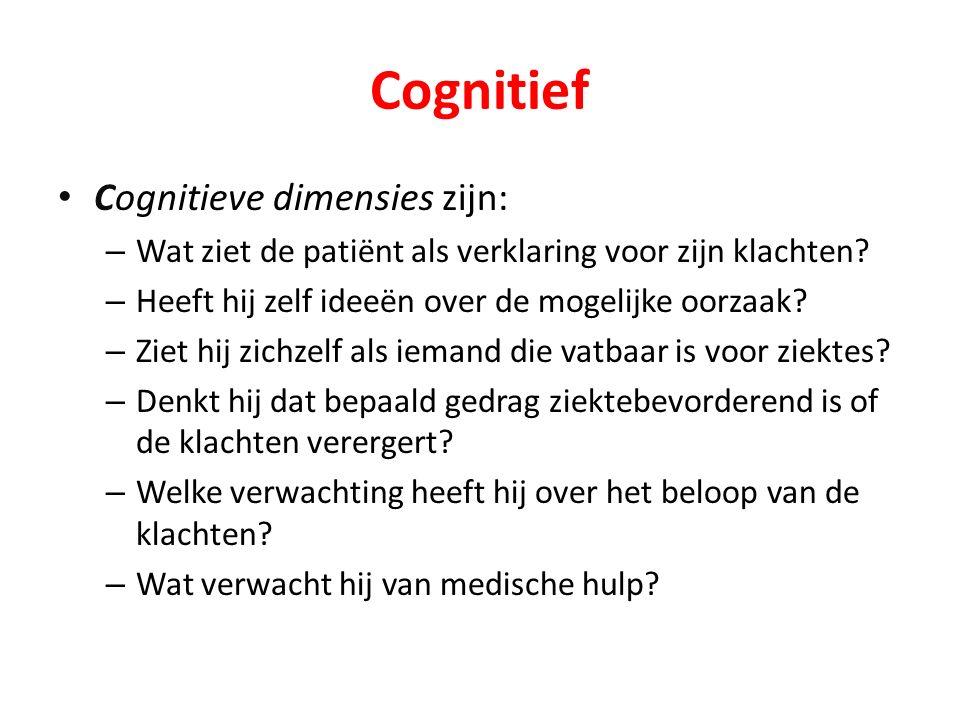 Cognitief Cognitieve dimensies zijn: – Wat ziet de patiënt als verklaring voor zijn klachten.