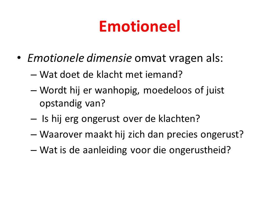 Emotioneel Emotionele dimensie omvat vragen als: – Wat doet de klacht met iemand.