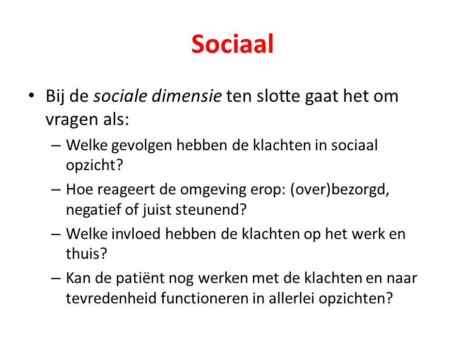 Sociaal Bij de sociale dimensie ten slotte gaat het om vragen als: – Welke gevolgen hebben de klachten in sociaal opzicht.