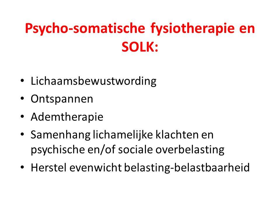 Psycho-somatische fysiotherapie en SOLK: Lichaamsbewustwording Ontspannen Ademtherapie Samenhang lichamelijke klachten en psychische en/of sociale overbelasting Herstel evenwicht belasting-belastbaarheid
