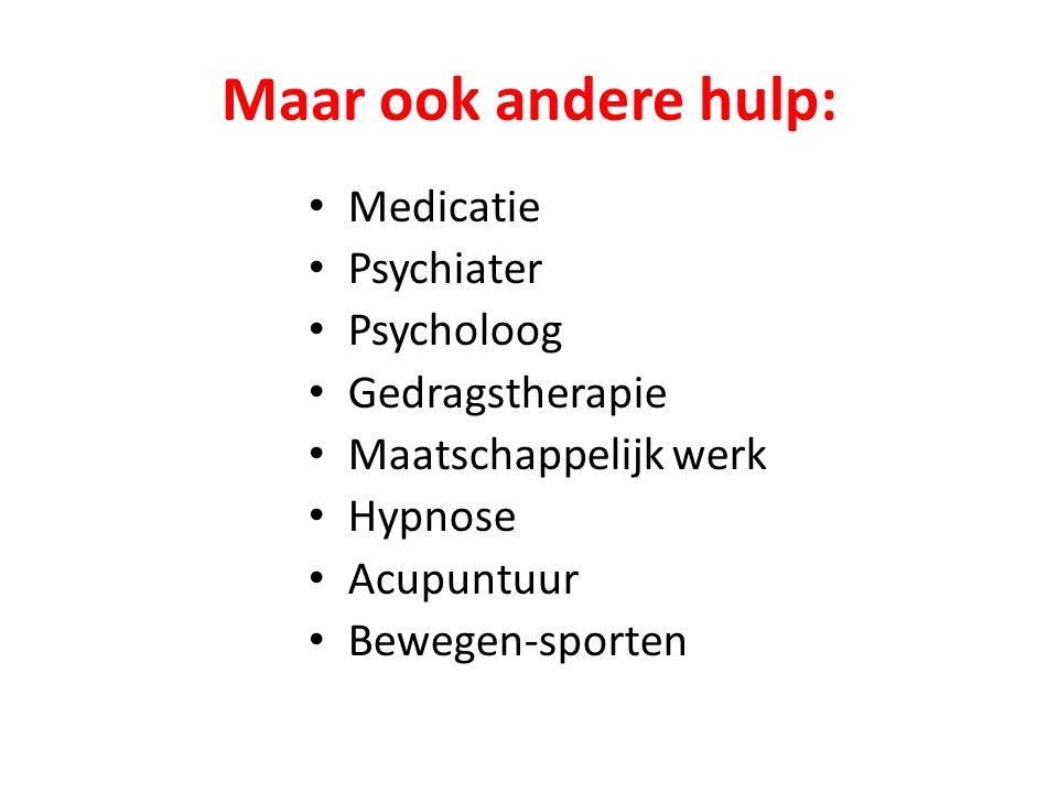 Maar ook andere hulp: Medicatie Psychiater Psycholoog Gedragstherapie Maatschappelijk werk Hypnose Acupuntuur Bewegen-sporten