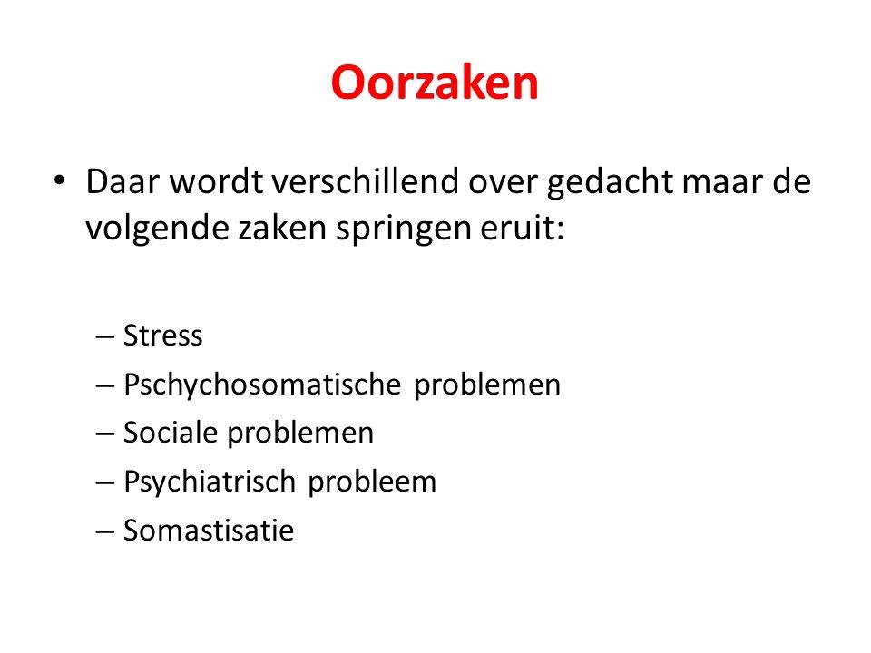 Oorzaken Daar wordt verschillend over gedacht maar de volgende zaken springen eruit: – Stress – Pschychosomatische problemen – Sociale problemen – Psychiatrisch probleem – Somastisatie