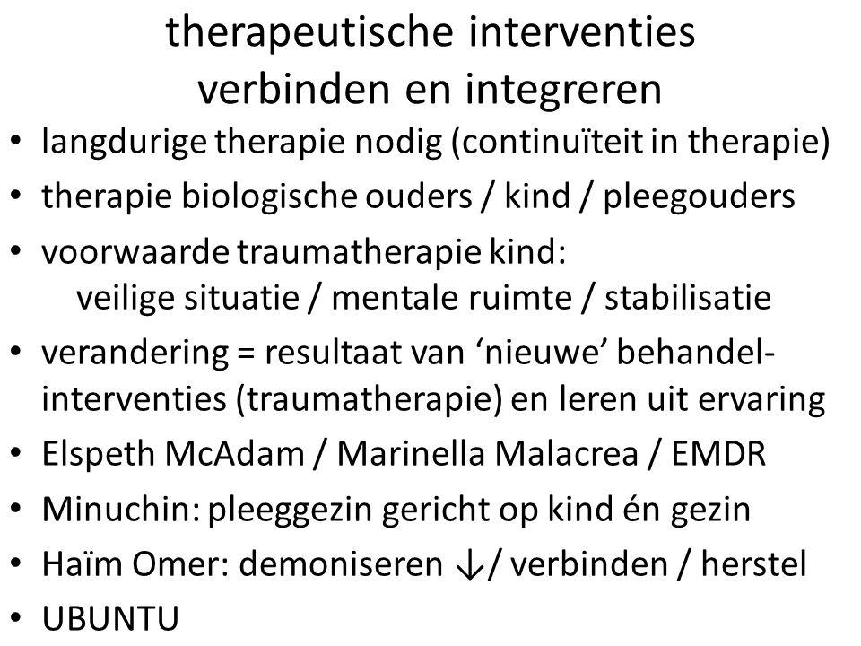 therapeutische interventies verbinden en integreren langdurige therapie nodig (continuïteit in therapie) therapie biologische ouders / kind / pleegoud