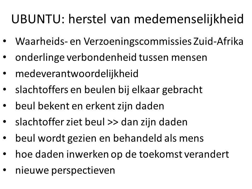 UBUNTU: herstel van medemenselijkheid Waarheids- en Verzoeningscommissies Zuid-Afrika onderlinge verbondenheid tussen mensen medeverantwoordelijkheid
