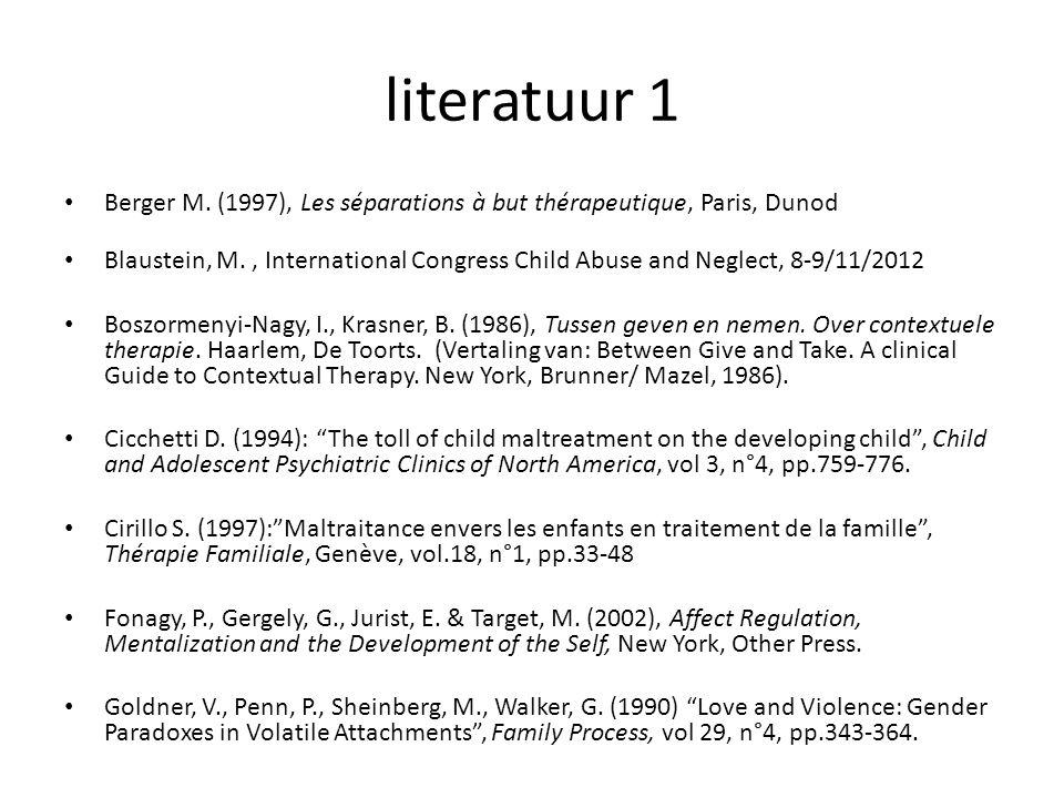 literatuur 1 Berger M. (1997), Les séparations à but thérapeutique, Paris, Dunod Blaustein, M., International Congress Child Abuse and Neglect, 8-9/11