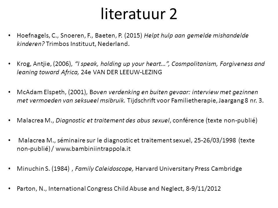 literatuur 2 Hoefnagels, C., Snoeren, F., Baeten, P. (2015) Helpt hulp aan gemelde mishandelde kinderen? Trimbos Instituut, Nederland. Krog, Antjie, (