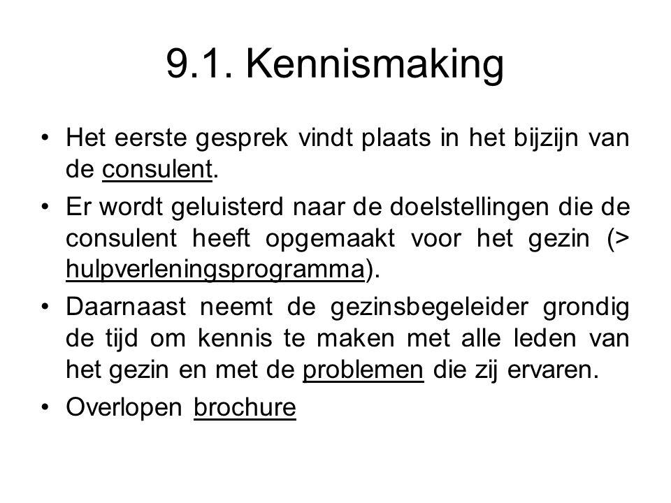 9.1. Kennismaking Het eerste gesprek vindt plaats in het bijzijn van de consulent.