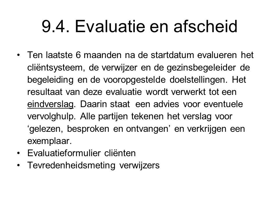9.4. Evaluatie en afscheid Ten laatste 6 maanden na de startdatum evalueren het cliëntsysteem, de verwijzer en de gezinsbegeleider de begeleiding en d