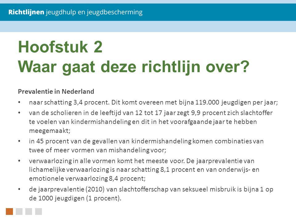 Hoofstuk 2 Waar gaat deze richtlijn over? Prevalentie in Nederland naar schatting 3,4 procent. Dit komt overeen met bijna 119.000 jeugdigen per jaar;