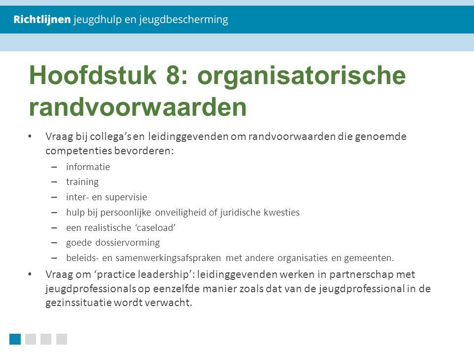 Hoofdstuk 8: organisatorische randvoorwaarden Vraag bij collega's en leidinggevenden om randvoorwaarden die genoemde competenties bevorderen: – inform