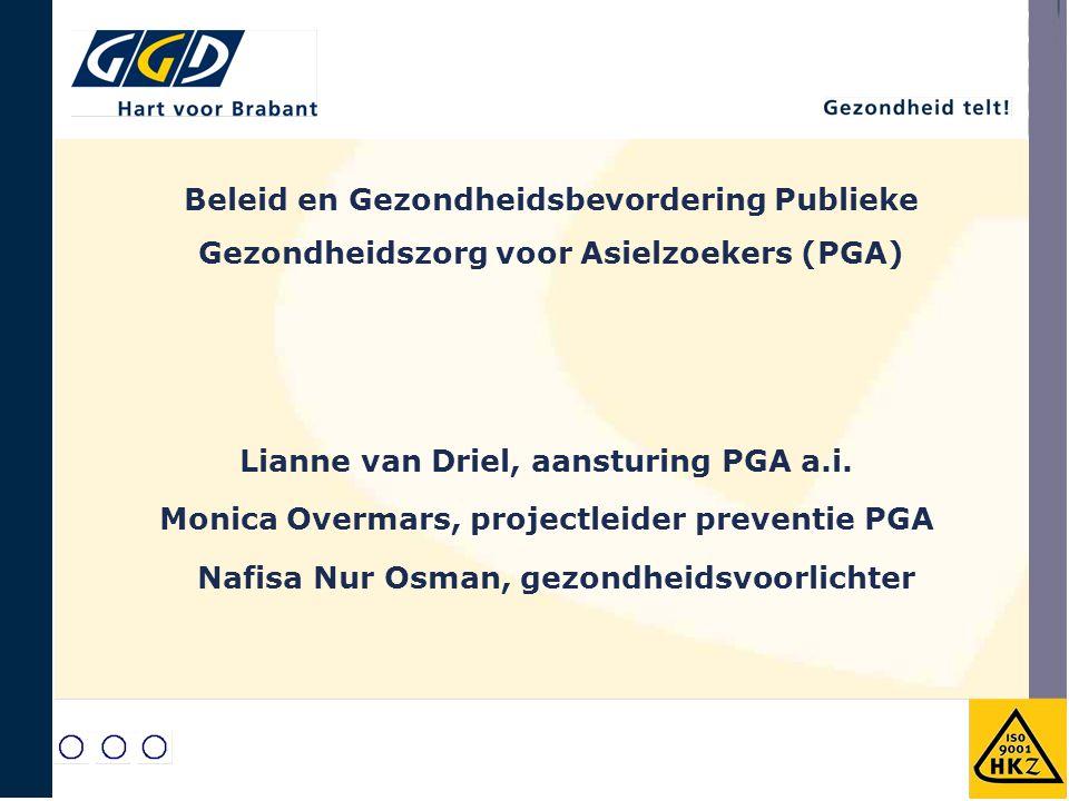Beleid en Gezondheidsbevordering Publieke Gezondheidszorg voor Asielzoekers (PGA) Lianne van Driel, aansturing PGA a.i. Monica Overmars, projectleider