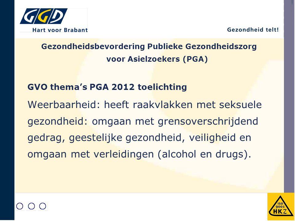 GVO thema's PGA 2012 toelichting Weerbaarheid: heeft raakvlakken met seksuele gezondheid: omgaan met grensoverschrijdend gedrag, geestelijke gezondheid, veiligheid en omgaan met verleidingen (alcohol en drugs).