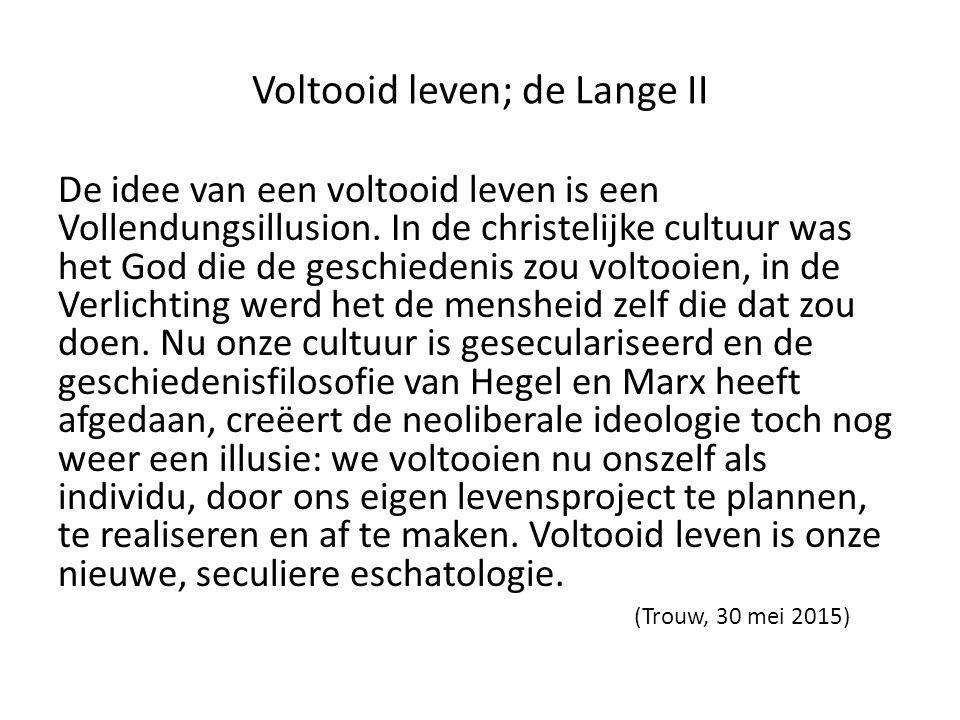 Voltooid leven; de Lange II De idee van een voltooid leven is een Vollendungsillusion.