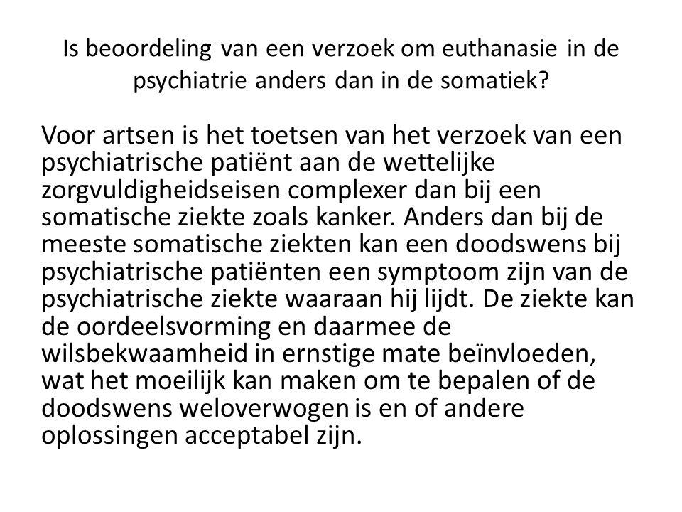 Is beoordeling van een verzoek om euthanasie in de psychiatrie anders dan in de somatiek.