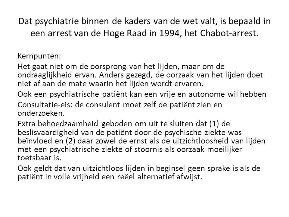 Dat psychiatrie binnen de kaders van de wet valt, is bepaald in een arrest van de Hoge Raad in 1994, het Chabot-arrest.