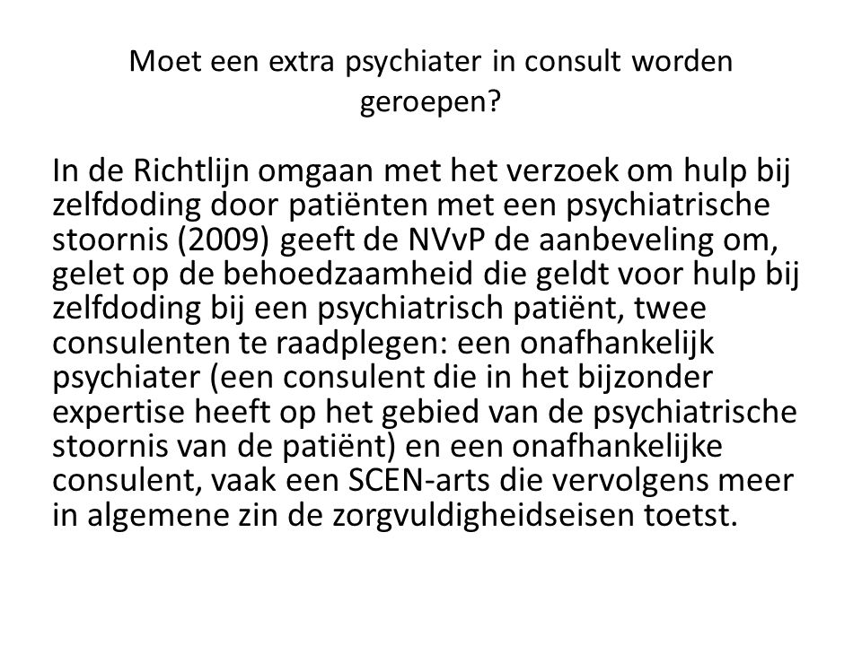 Moet een extra psychiater in consult worden geroepen.