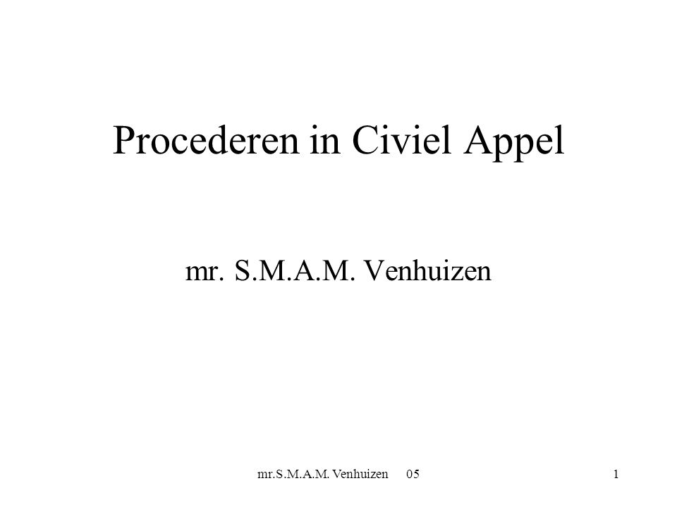 mr.S.M.A.M. Venhuizen 051 Procederen in Civiel Appel mr. S.M.A.M. Venhuizen