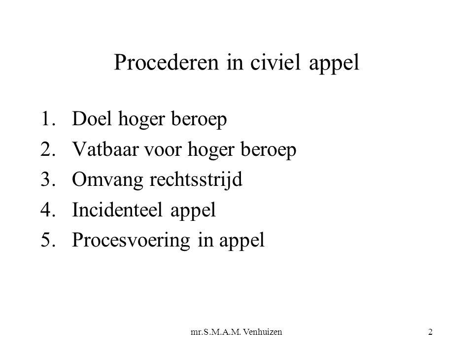 2 Procederen in civiel appel 1. Doel hoger beroep 2. Vatbaar voor hoger beroep 3. Omvang rechtsstrijd 4. Incidenteel appel 5. Procesvoering in appel
