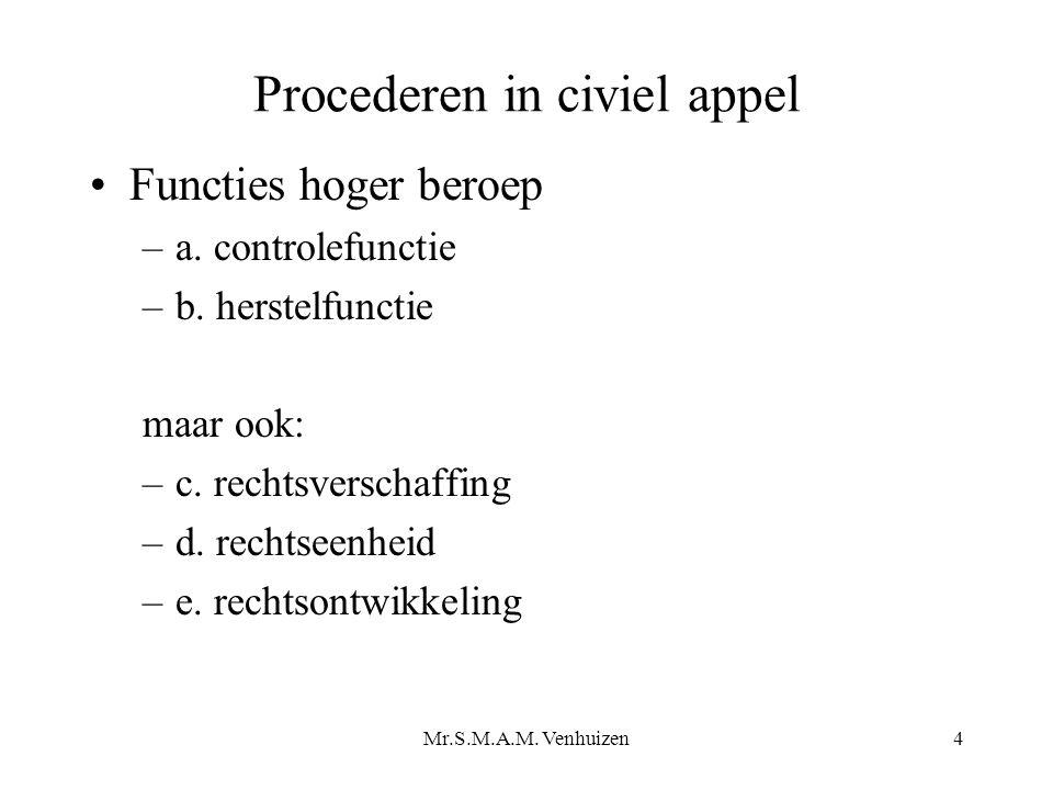 Mr.S.M.A.M. Venhuizen4 Procederen in civiel appel Functies hoger beroep –a. controlefunctie –b. herstelfunctie maar ook: –c. rechtsverschaffing –d. re