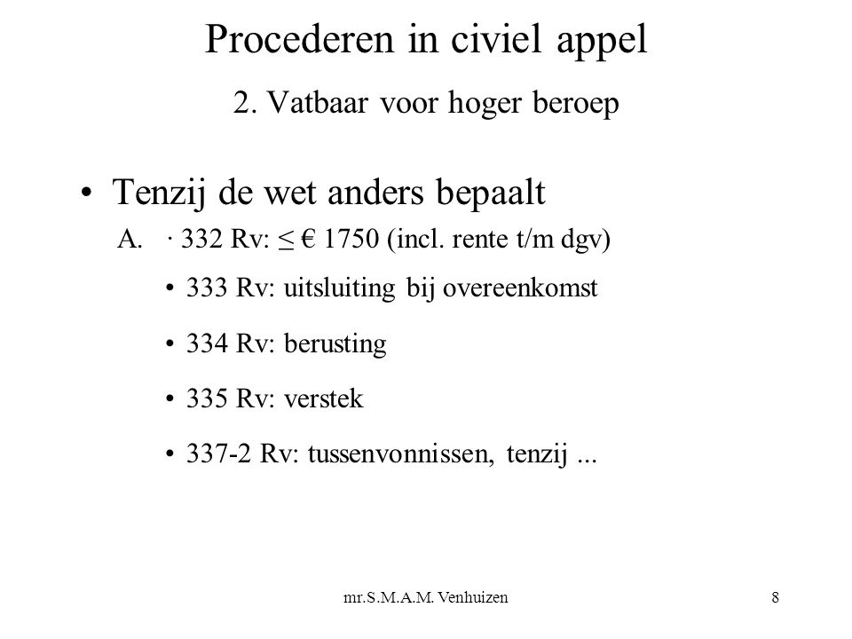 mr.S.M.A.M. Venhuizen8 Procederen in civiel appel 2.