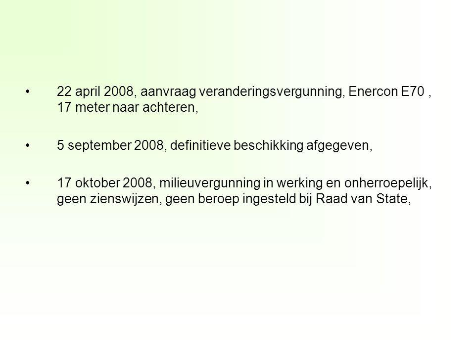 22 april 2008, aanvraag veranderingsvergunning, Enercon E70, 17 meter naar achteren, 5 september 2008, definitieve beschikking afgegeven, 17 oktober 2008, milieuvergunning in werking en onherroepelijk, geen zienswijzen, geen beroep ingesteld bij Raad van State,