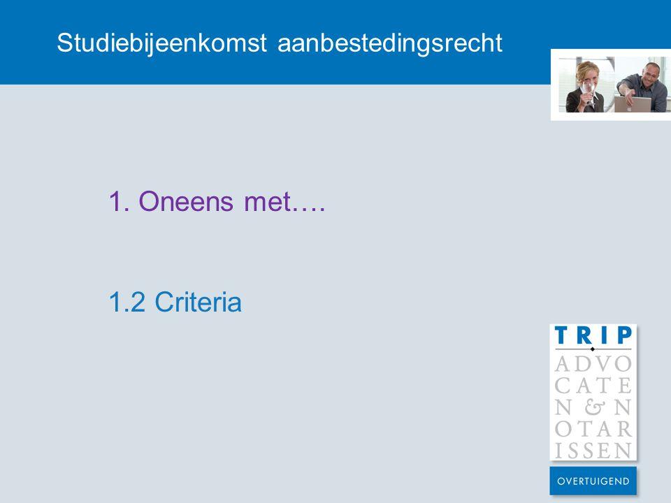 Studiebijeenkomst aanbestedingsrecht 1. Oneens met…. 1.2 Criteria