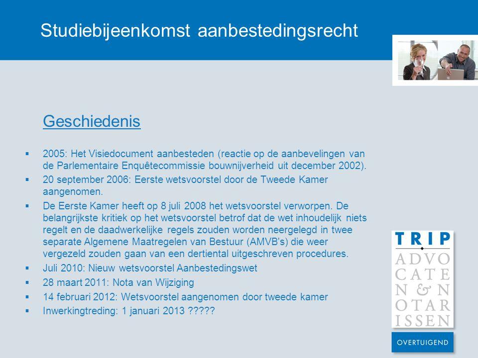 Studiebijeenkomst aanbestedingsrecht Geschiedenis  2005: Het Visiedocument aanbesteden (reactie op de aanbevelingen van de Parlementaire Enquêtecommissie bouwnijverheid uit december 2002).
