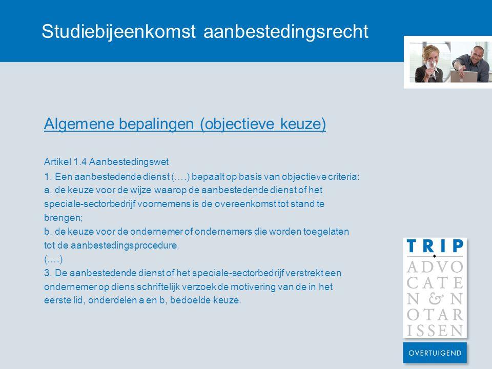 Studiebijeenkomst aanbestedingsrecht Algemene bepalingen (objectieve keuze) Artikel 1.4 Aanbestedingswet 1.