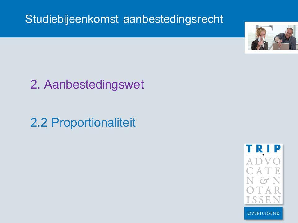 Studiebijeenkomst aanbestedingsrecht 2. Aanbestedingswet 2.2 Proportionaliteit
